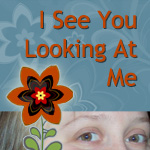 I See You Looking At Me